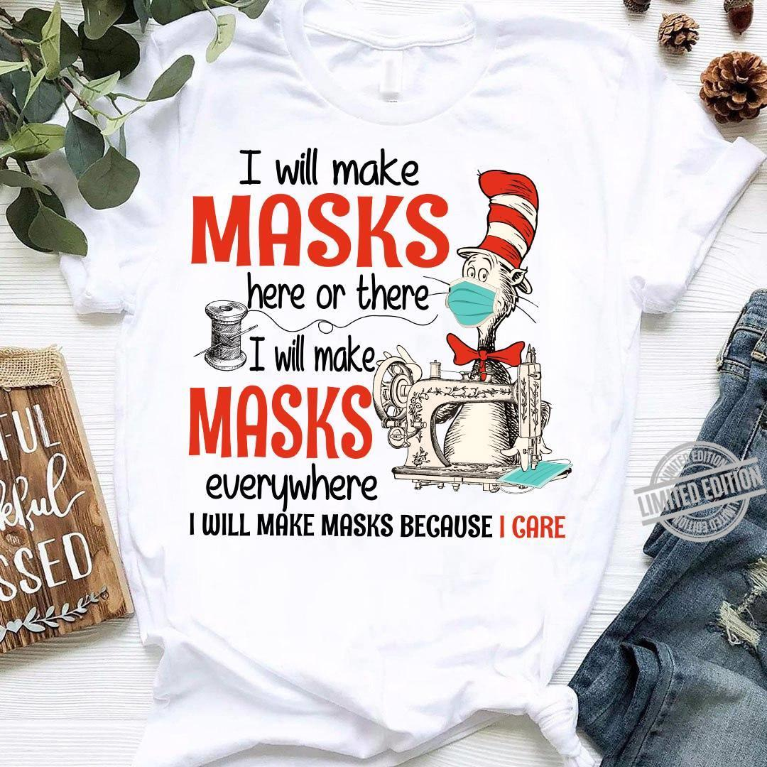 Dr Seuss I Will Make Masks Here Or There I Will Make Masks Everywhere I Will Make Masks Because I Care Shirt
