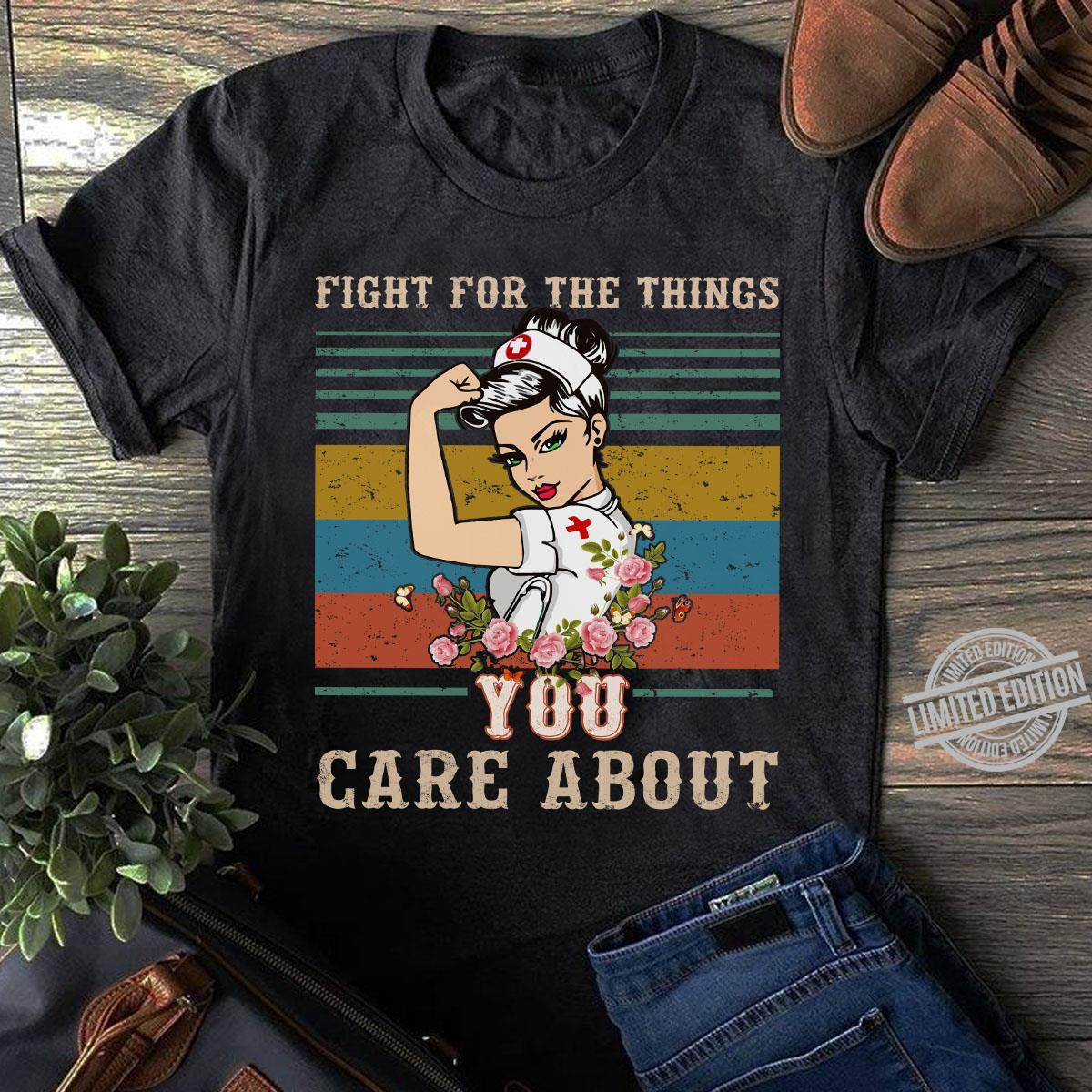 Fight For The Things You Care About Shirt
