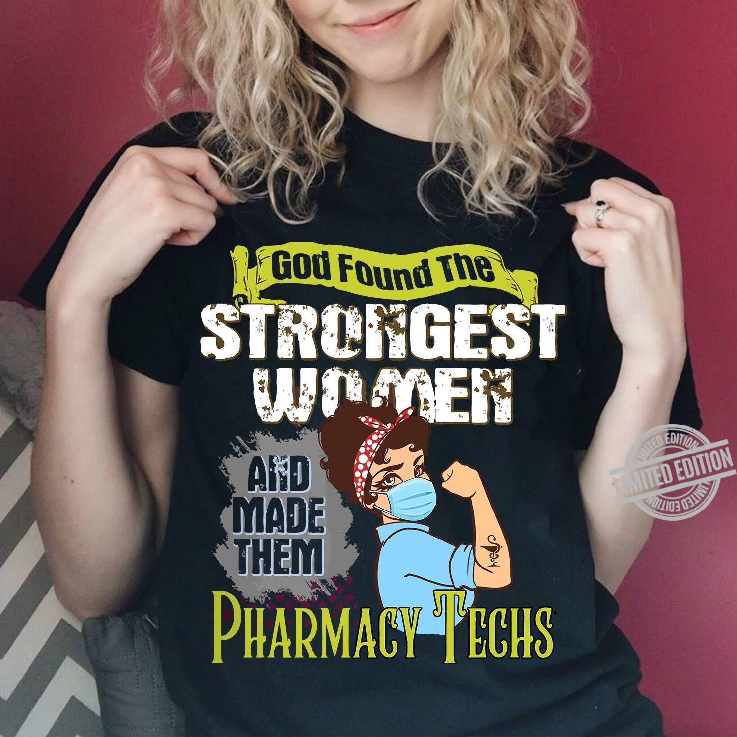 God Found The Strongest Women And Made Them Pharmacy Techs Shirt