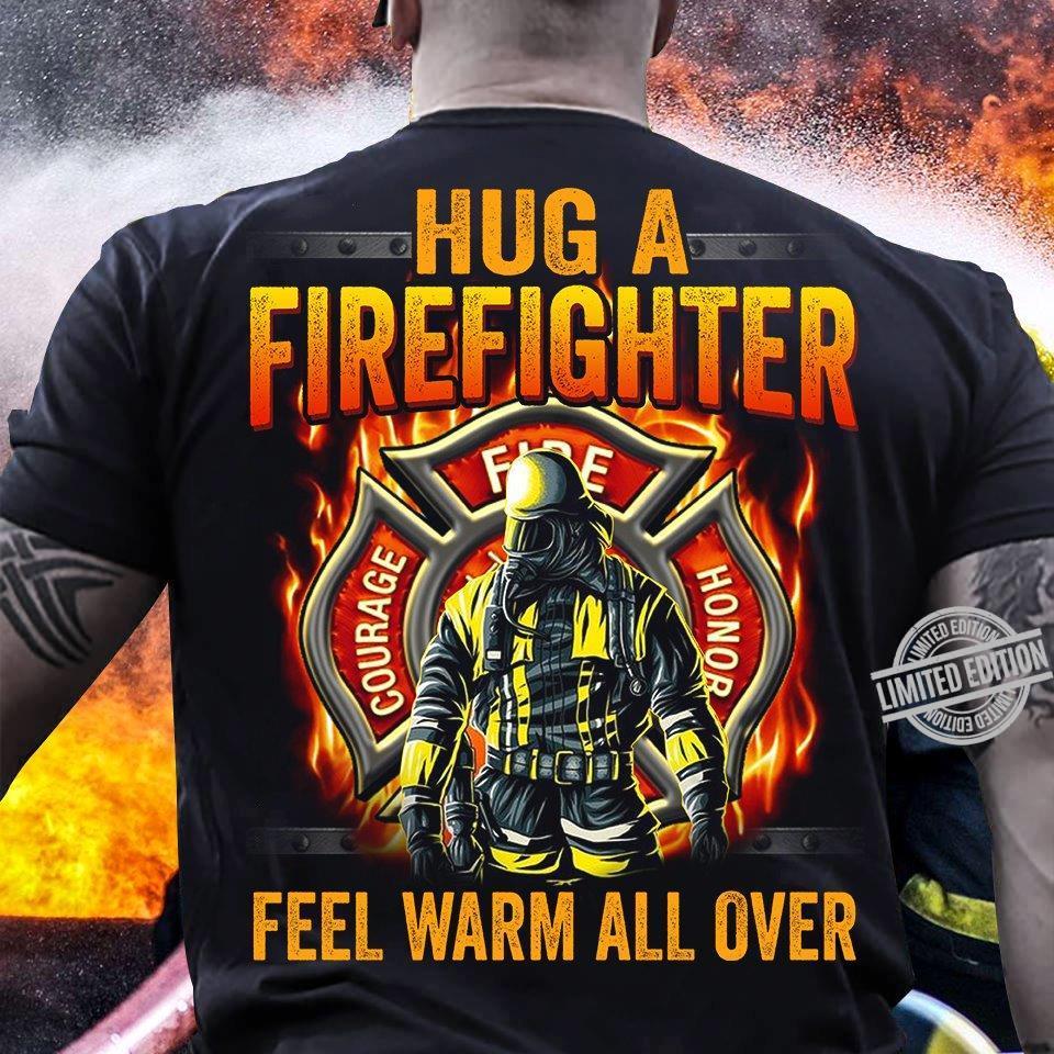 Hug A Firefighter Feel Warm All Over Shirt