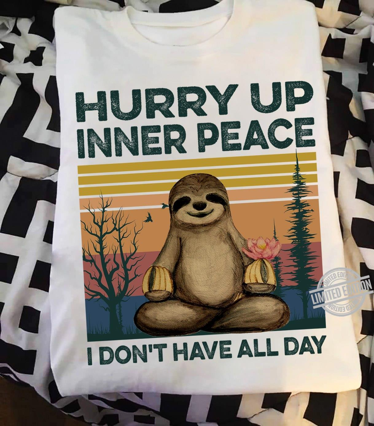 Hurry Up Inner Peace I Don't Have All Day Shirt