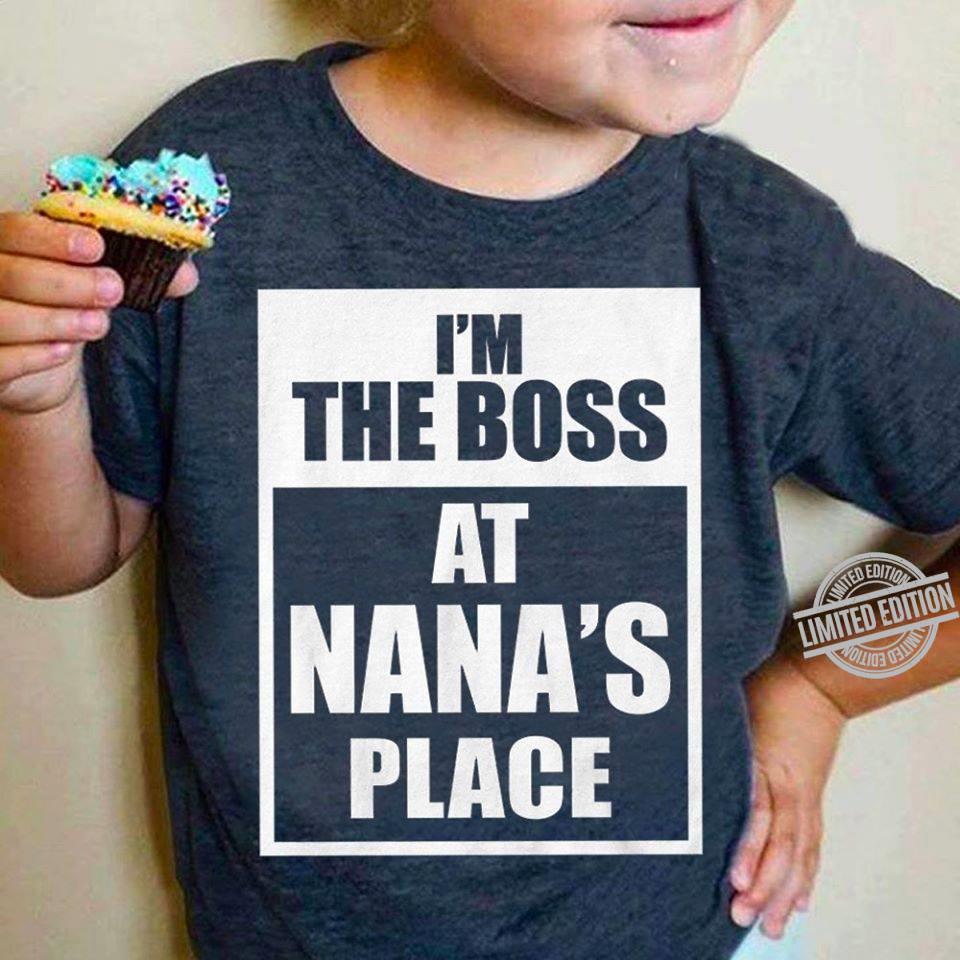 I'm The Boss At Nana's Place Shirt