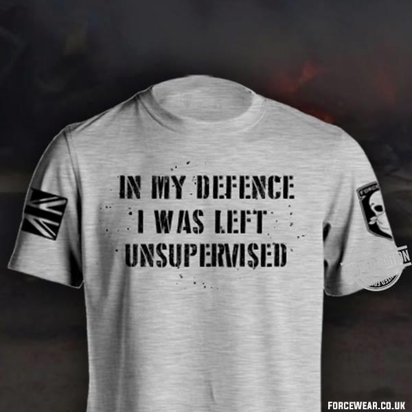 In MY Defence I Was Left Unsupervised Shirt