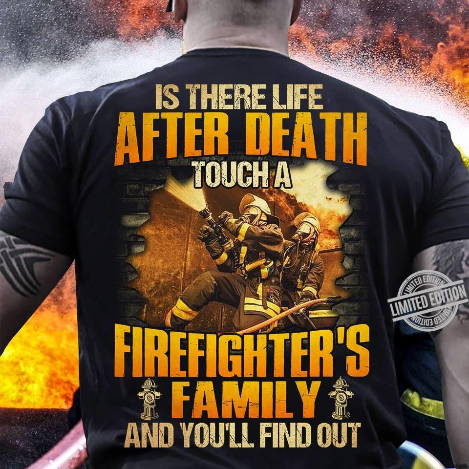 Is There Life After Death Touch A Firefighter's Family Shirt