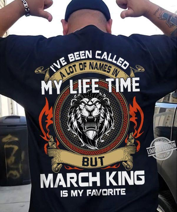 I've Been Called A Lot Of Names In My Life Time But Maech King is My Favorite Shirt