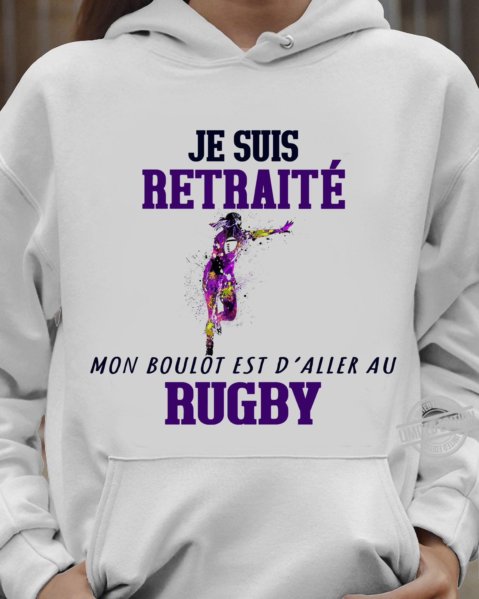 Je Suis Retraite Mon Boulot Est D'aller Au Rugby Shirt