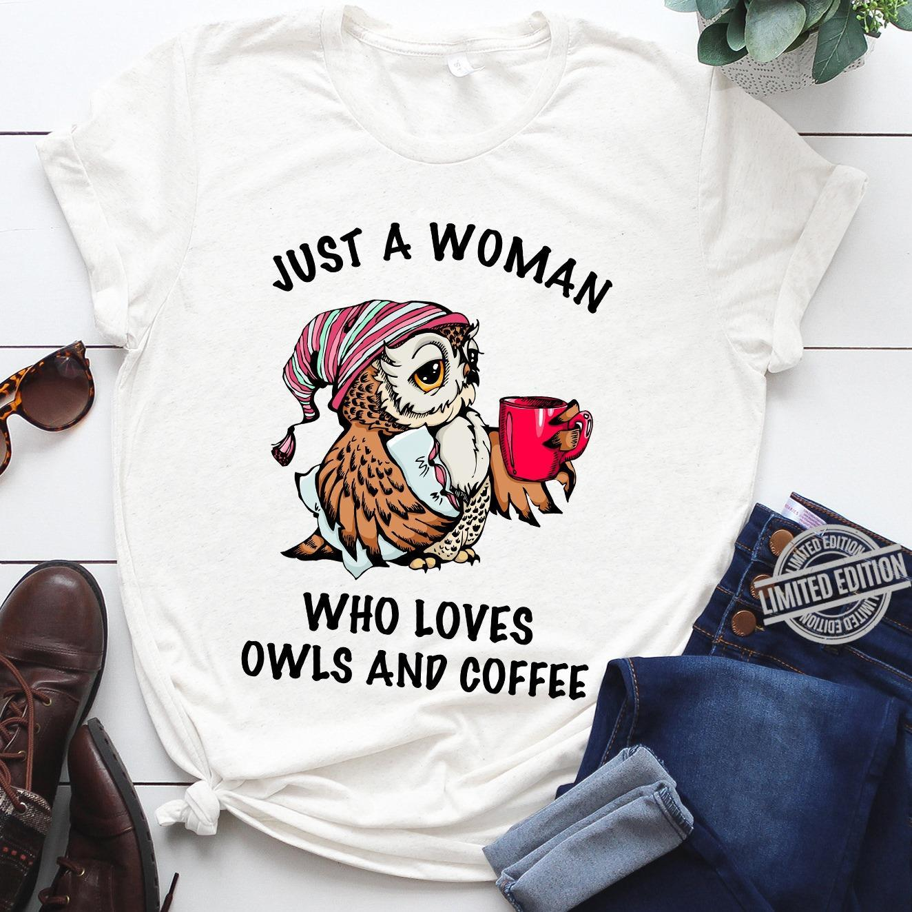 Just A Woman Who Loves Owls And Coffee Shirt