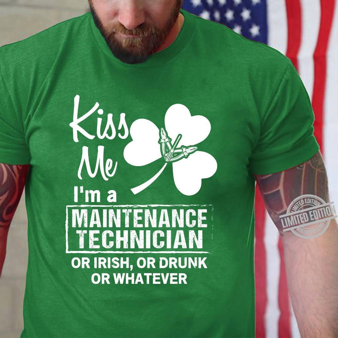 Kiss Me I'm A Maintenance Technician Or Irish Or Drunk Or Whatever Shirt