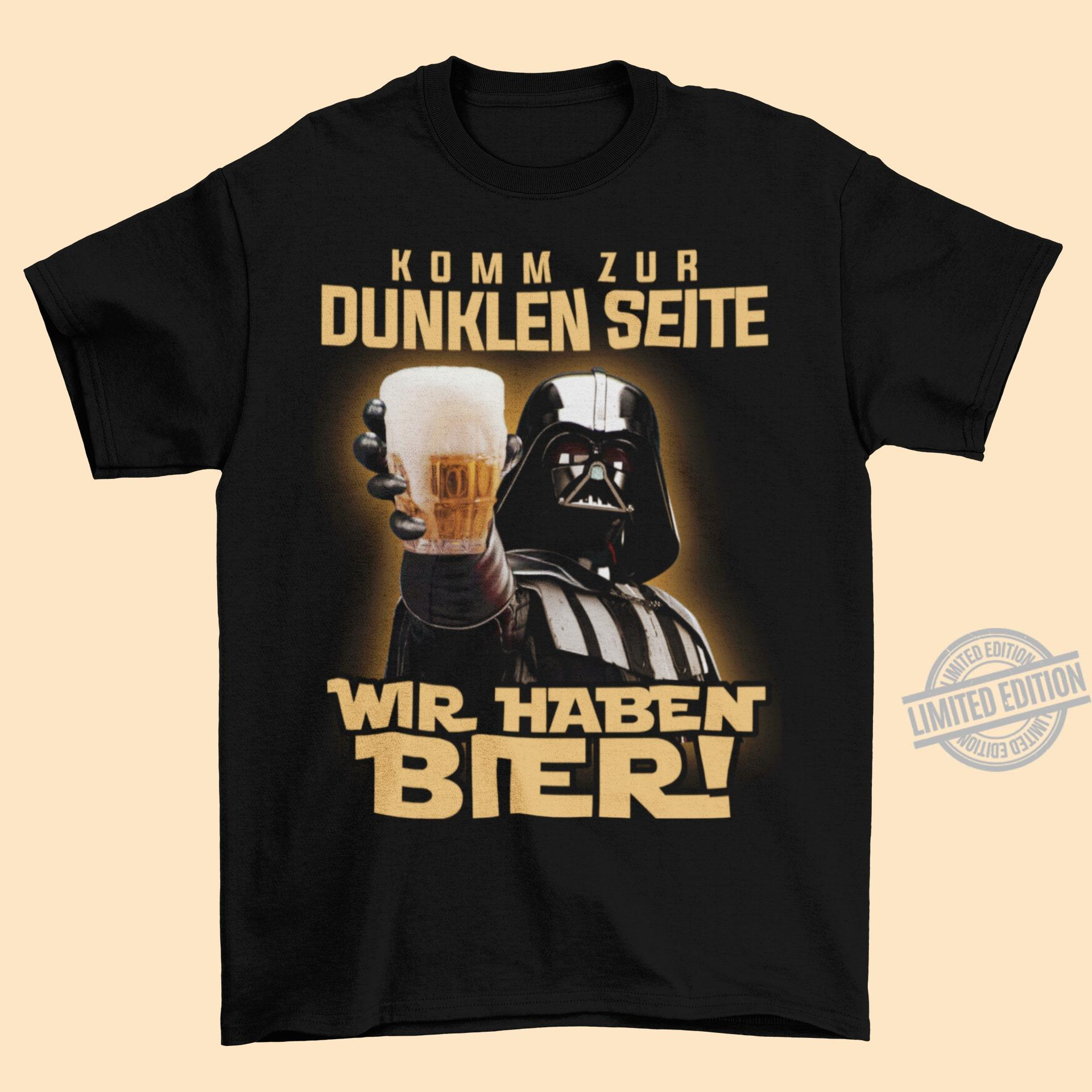 Komm Zur Dunklen Seite Wir Haben Bier Shirt