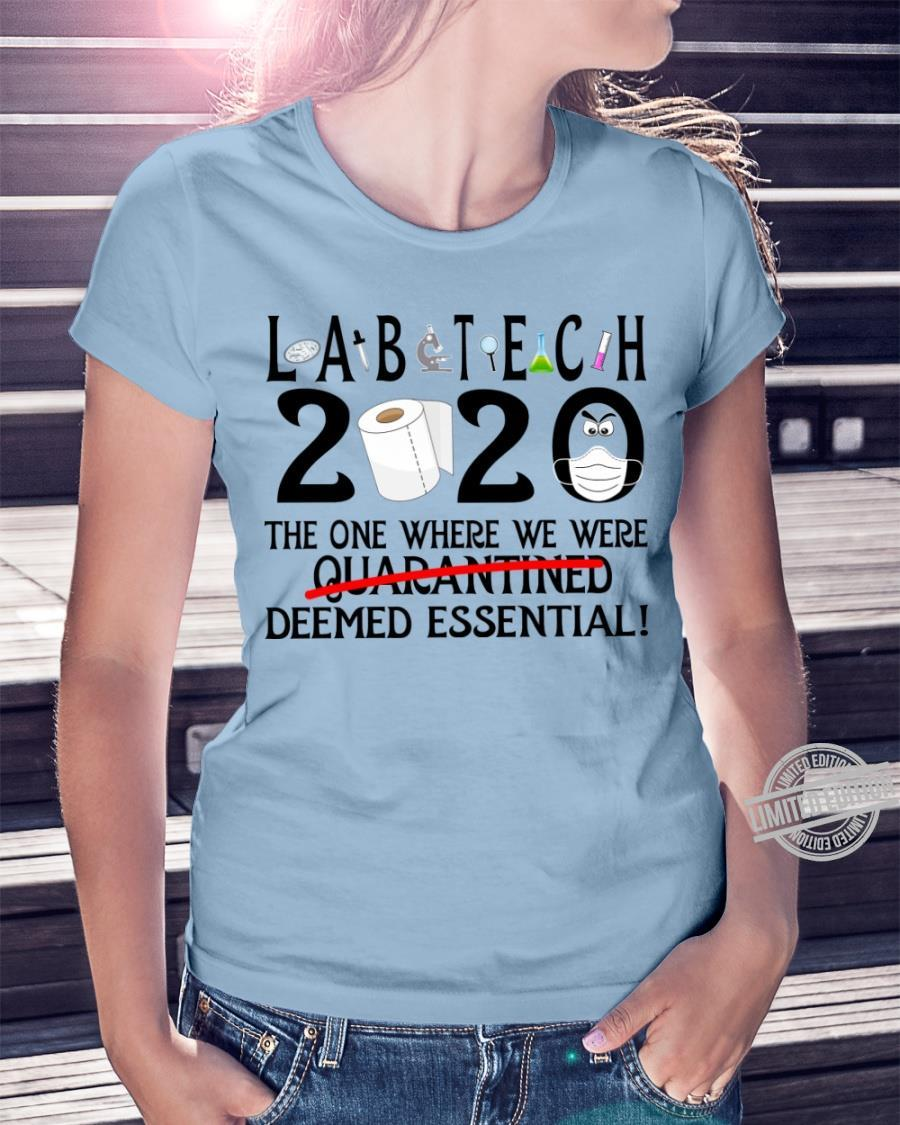 Lab Tech 2020 the One Where We Were Quarantined Deemed Essential Shirt