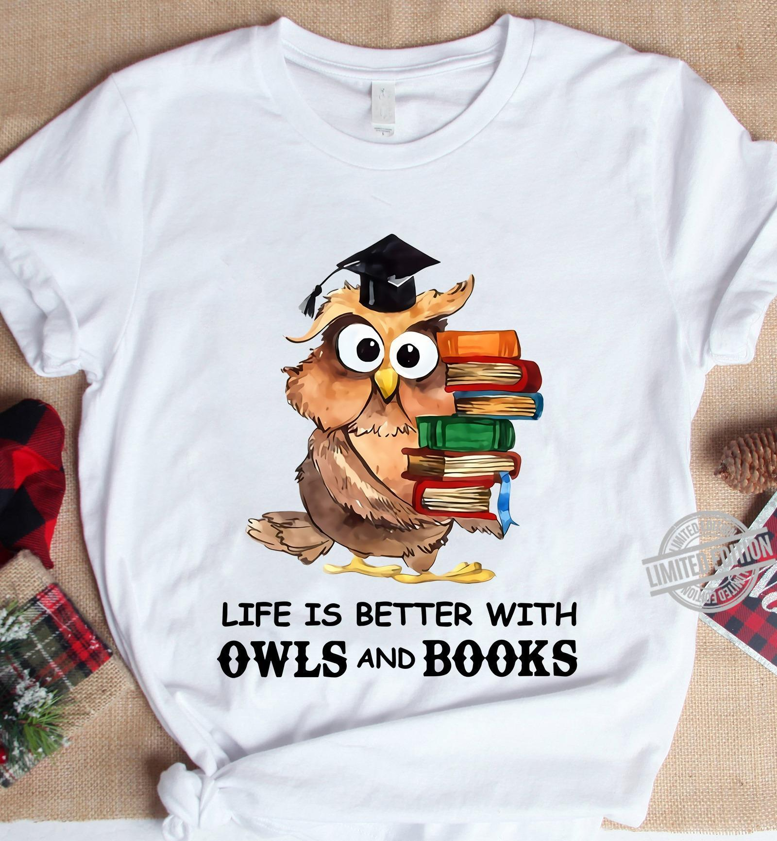 Life Is Better With Owls And Books Shirt