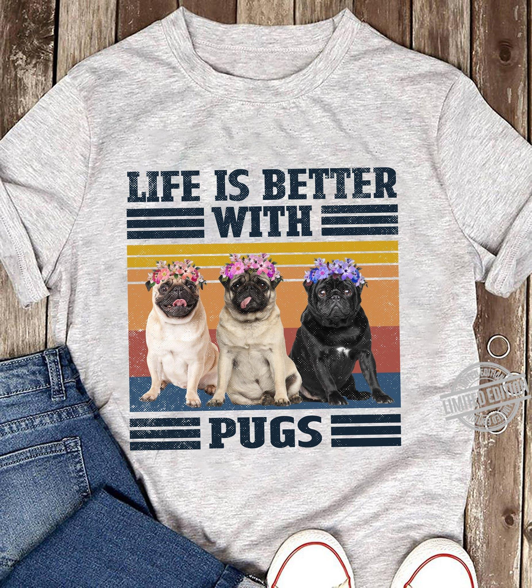 Life Is Better With Pugs Shirt