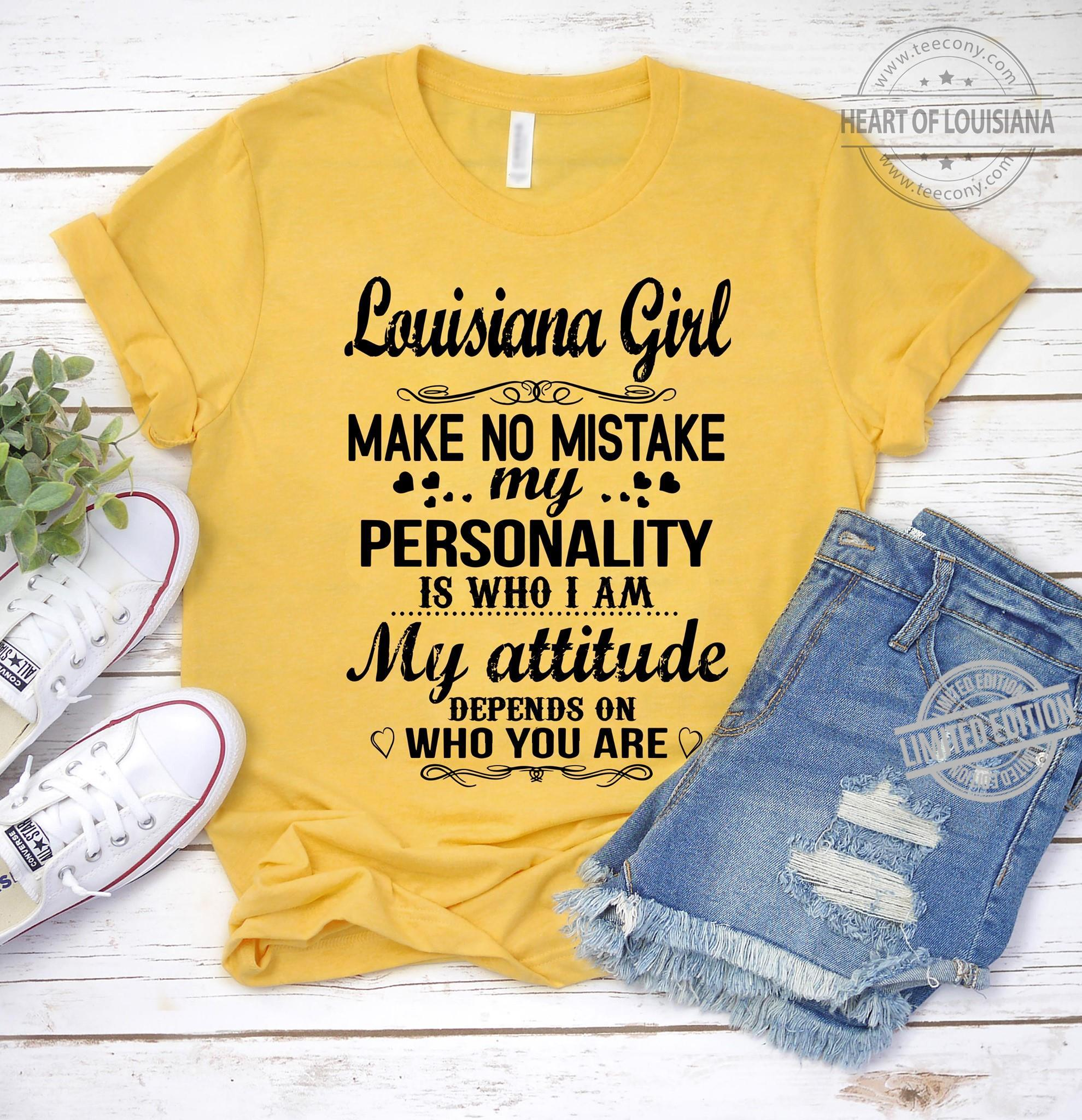 Loisianan Girl Make No Mistake My Personality Is Who I Am My Attitude Depends On Who You Are Shirt