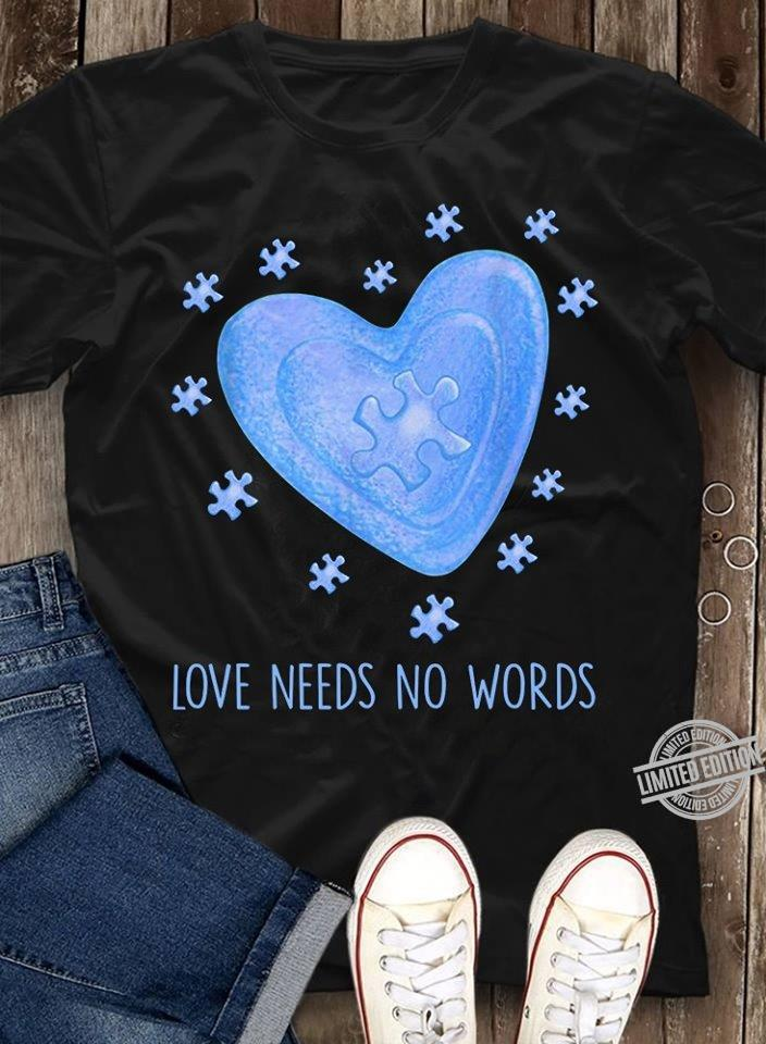 Love Needs No Words Shirt