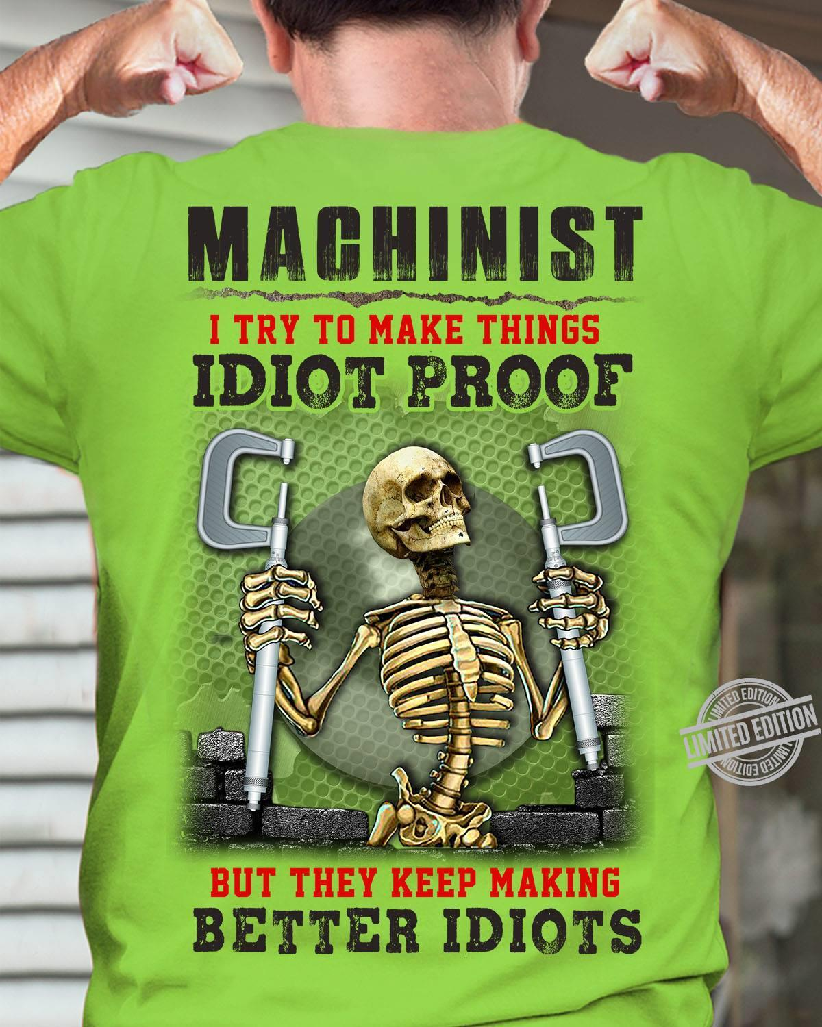 Machinist I Try To Make Things Idiot Proof But They Keep Making Better Idiots Shirt
