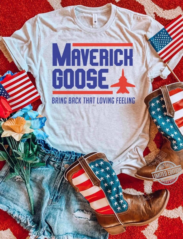 Maverick Goose Bring Back That Loving Feeling Shirt