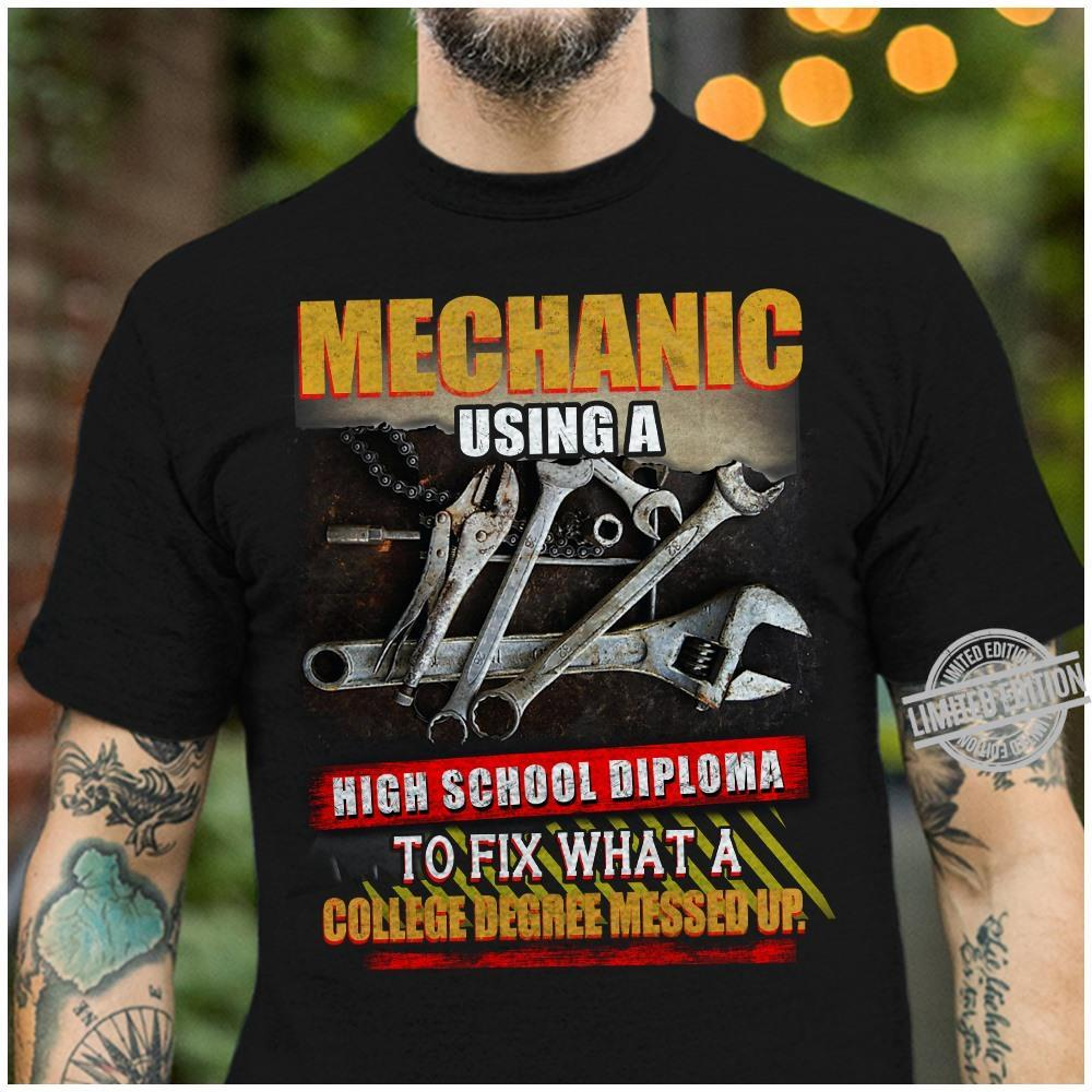 Mechinic Using A High School Diploma To Fix What A College Degree Messed Up Shirt