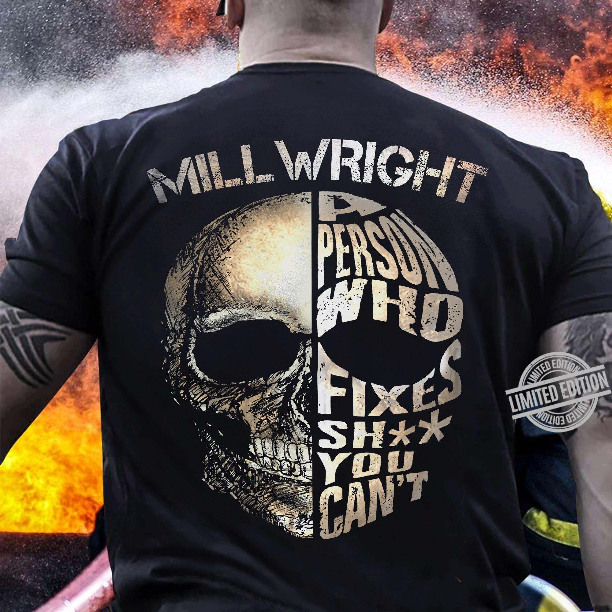 Mill Wright A Person Who Fixes Shit You Can't Shirt