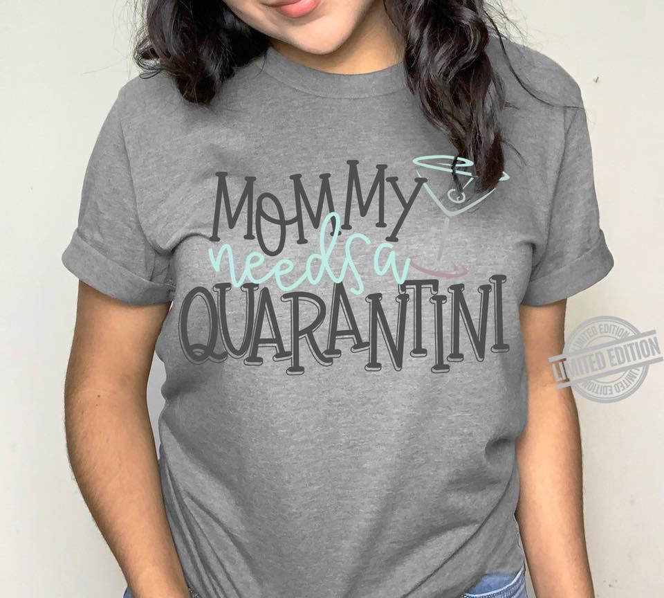 Mommy Needs A Quarantini Shirt