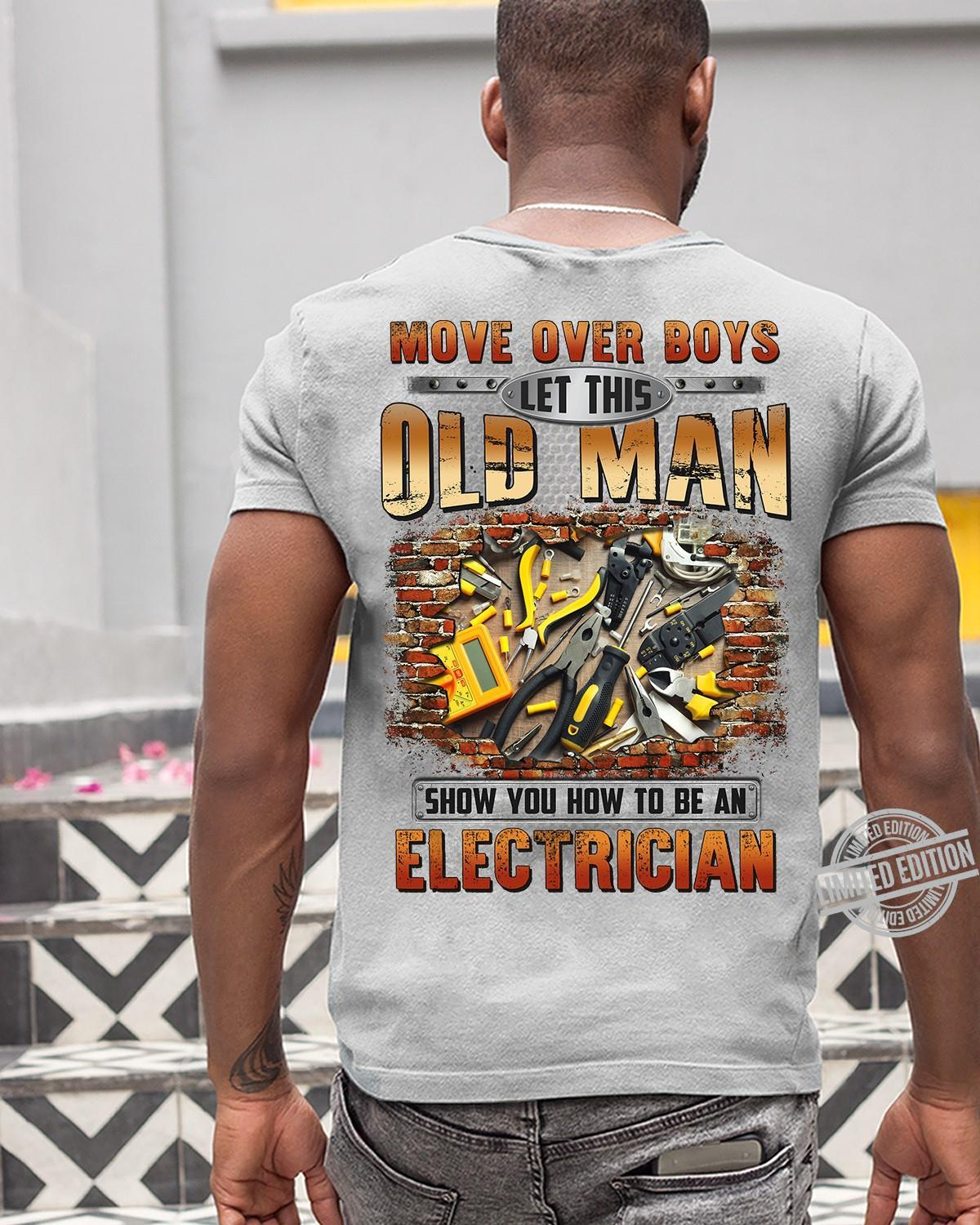 Move Over Boys Old Man Show You How To Be An Electrician Shirt