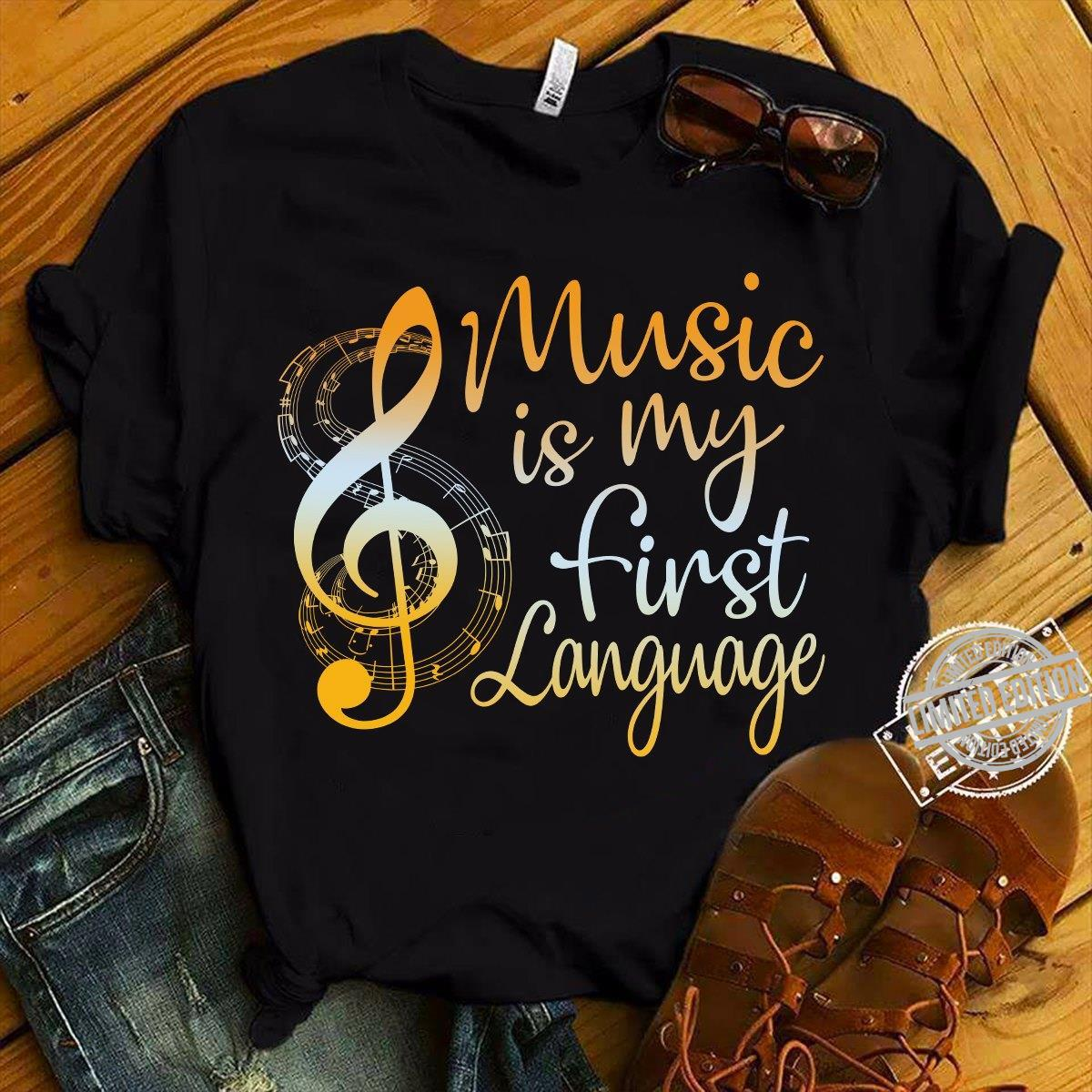 Music Is My First Language Shirt