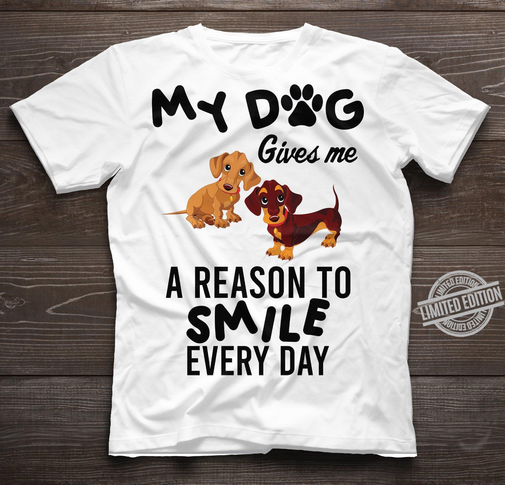 My Dog Gives Me A Reason To Smile Every Day Shirt