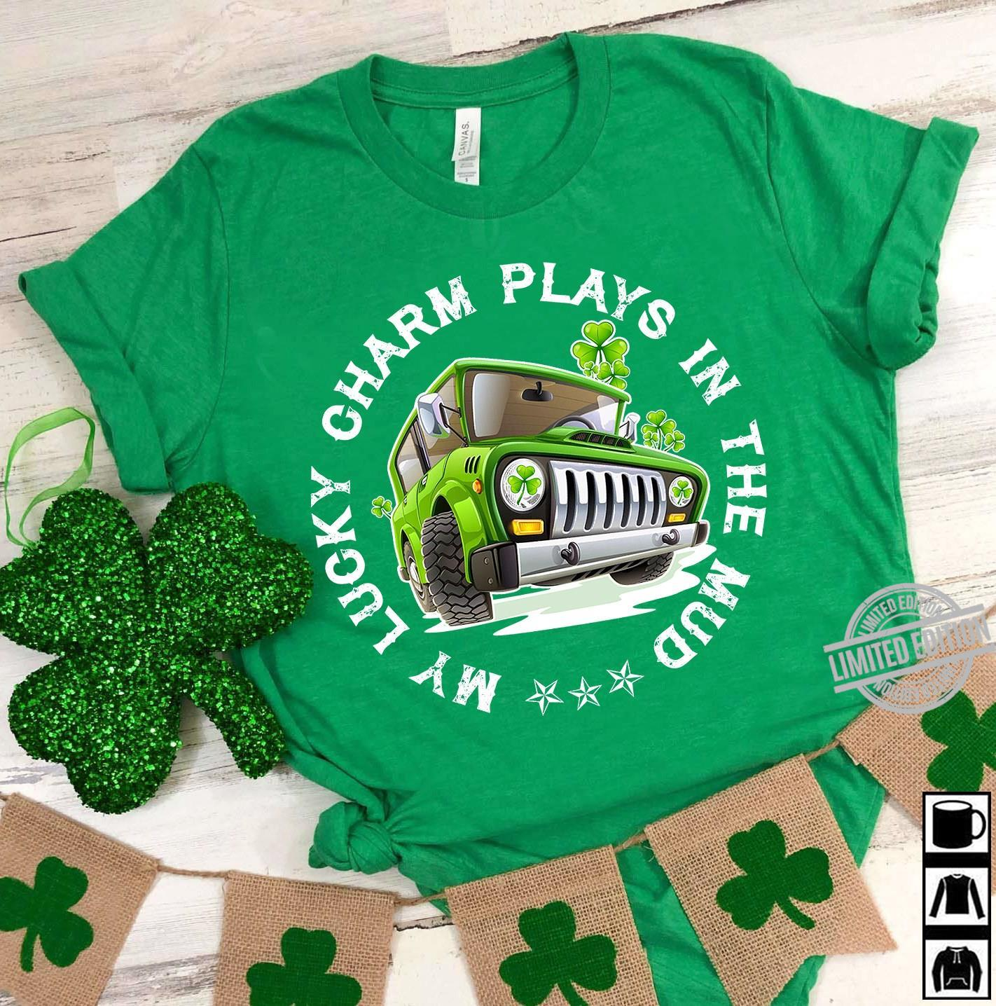 My Lucky Charm Plays In The Mud Shirt