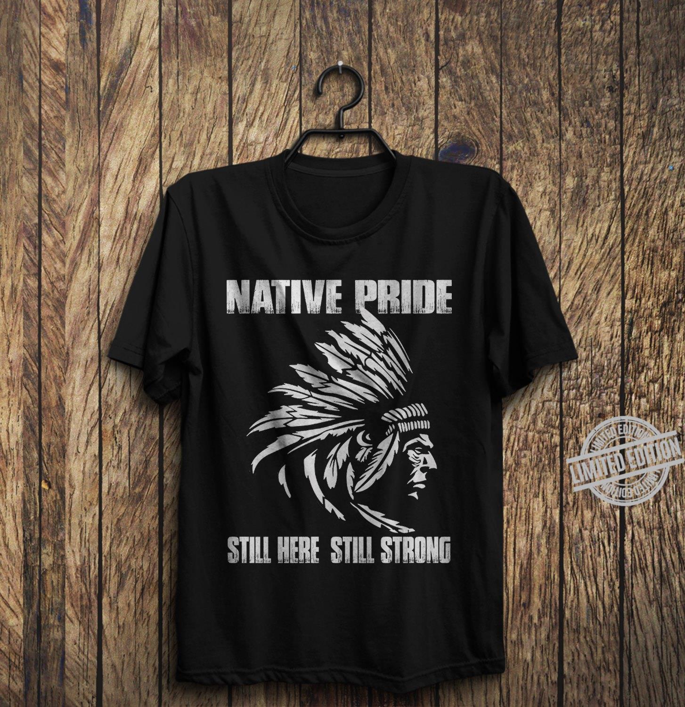 Native Pride Still Here Still Strong Shirt