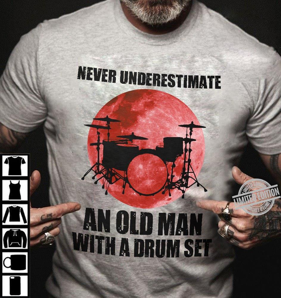 Never Underestimate An Old Man With A Drum Set Shirt