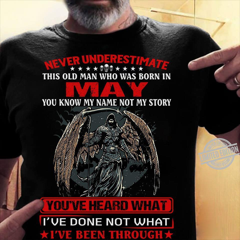 Never Underestimate May You've Heard What I've Done Not What I've Been Through Shirt