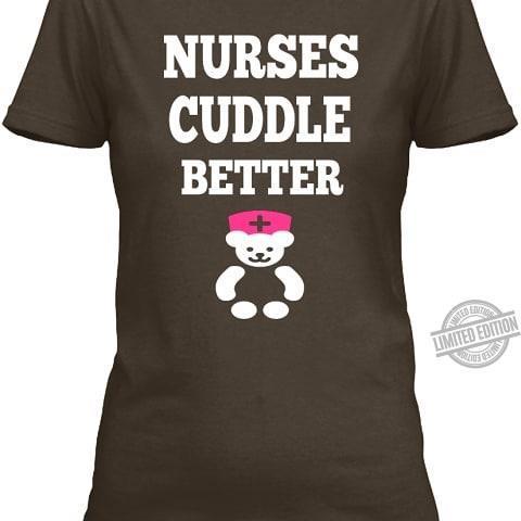 Nurses Cuddle Better Shirt